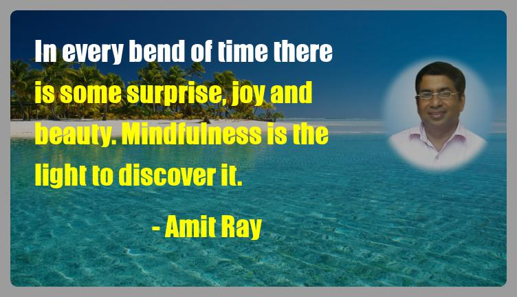 In every bend of time there is some surprise, joy and beauty - mindfulness quote amit ray