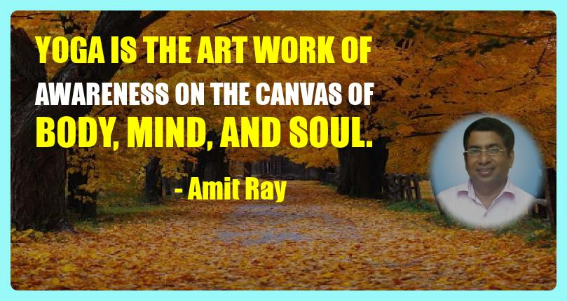 Yoga is the art work of awareness - Amit Ray